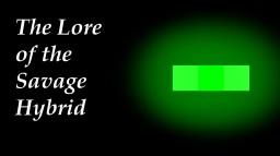 The Lore of The Savage Hybrid Minecraft Blog Post
