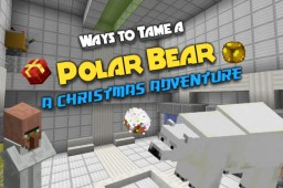 Ways to Tame a Polar Bear: A Christmas Adventure! v1.0 Minecraft Map & Project