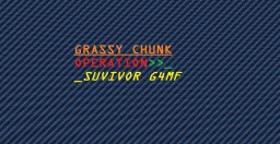 GRASSY CHUNK - OPERATION SURVIVOR (1.11.2) Minecraft Map & Project