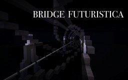Bridge Futuristica Minecraft Map & Project