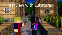 Interview with Lukatura+ Minecraft Blog Post