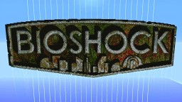 Bioshock map 1.8 Open Alpha Minecraft Map & Project
