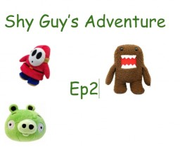 Shy guy's Adventures ep2 (video link at the bottom)