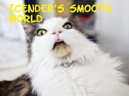 Icender's Smooth World