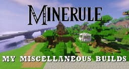[-Minerule-] My miscellaneous builds Minecraft Map & Project