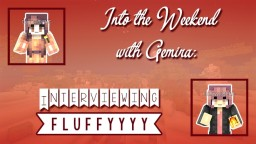 Into the Weekend with Gemira™: Interviewing Fluffyyyy Minecraft Blog Post