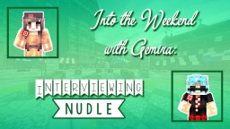 Into the Weekend with Gemira™: Interviewing Nudle Minecraft Blog Post