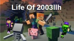 The life of 2003llh. S1:Ep1 - S1: Ep8 Minecraft Blog Post