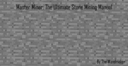 Master Miner: The Ultimate Stone Mining Manual Minecraft Blog