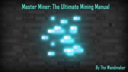 Master Miner: The Ultimate Mining Manual Minecraft Blog