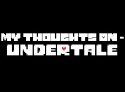 Undertale - My Final Thoughts Minecraft Blog Post