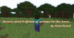 Heroes aren't afraid of arrows to the knee. Minecraft