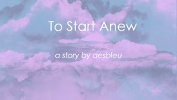 [CE] To Start Anew