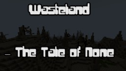 Wasteland - The Tale of None Minecraft Blog