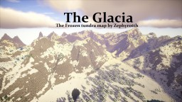 - The Glacia - Frozen Tundra multi-purpose map by Zephyrotth Minecraft Project