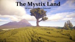 - The Mystix Lands - map of varible fantasy like terrain in incredible detail by Zephyrotth Minecraft Project