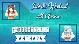 Into the Weekend with Gemira™: Interviewing anthara Minecraft Blog Post