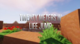 Twenty Meters IV : Life Jump Minecraft Map & Project