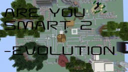 Are you smart 2 EVOLUTION V1.1 Minecraft Map & Project