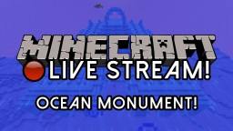 Minecraft Live Stream | Let's Play Minecraft LIVE - Ocean Monument!