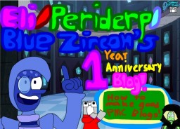 "Eli/Periderp/Zircon's 1 Year Anniversary Blog! ""How to Make Good Blogs!"""