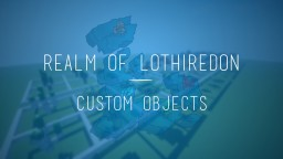 Realm of Lothiredon » World Objects Pack! [DOWNLOAD] Minecraft