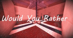 Would You Rather! Minecraft Map & Project