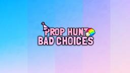 BAD CHOICES (GMOD PROP HUNT)