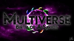 Multiverse - Birth of A Savior Minecraft Project