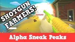 Alpha Sneak Peaks: Shotgun Farmers!
