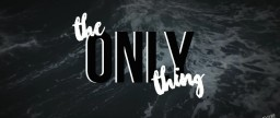 The Only Thing - A Short Story