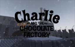 REIMAGINED! CHARLIE AND THE CHOCOLATE FACTORY! (1.12) Minecraft Project