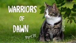 Warriors of Dawn - PART IV - FoxxTaco