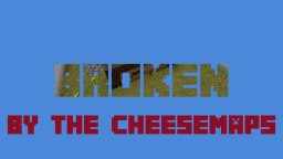 [1.12] Broken by the CheeseMaps Minecraft Map & Project