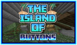 THE ISLAND OF BUTTONS  [By Sythtron] Minecraft