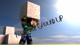 From The Ground UP! Singleplayer Let's Play Minecraft Blog Post