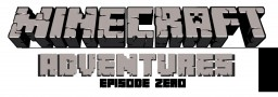 MineCraft Adventures: Episode Zero Minecraft Blog Post