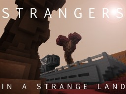 STRANGERS IN A STRANGE LAND (Contest Entry) Minecraft Blog Post
