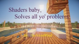 Poem | Shaders baby, Solves all yo' problems Minecraft Blog Post