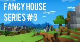 FANCY HOUSE SERIES #3 Minecraft Map & Project