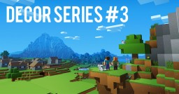 DECOR SERIES #3 Minecraft Map & Project