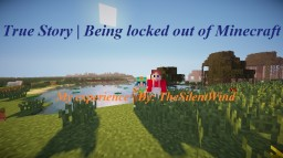 True Story | Being Locked Out of Minecraft Minecraft