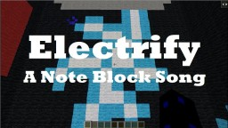 Electrify -- A Note Block Song Minecraft Project