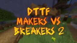 DTTF: Maker vs Breaker 2 Minecraft Map & Project