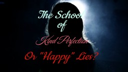 "The School of Kind Perfection or ""Happy"" Lies? 