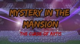 The Curse of Artis ~ Mystery in the Mansion Contest Entry [9th PLACE] Minecraft Blog Post