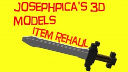 Josephpica's 3D Models (Item rehaul!) Beta Minecraft Texture Pack
