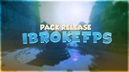 iBrokeFPS Release! FPS Boost! Minecraft Texture Pack