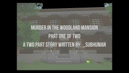 Murder in the Woodland Mansion - Part One of Two Minecraft Blog