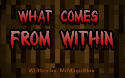 What Comes From Within... Minecraft Blog